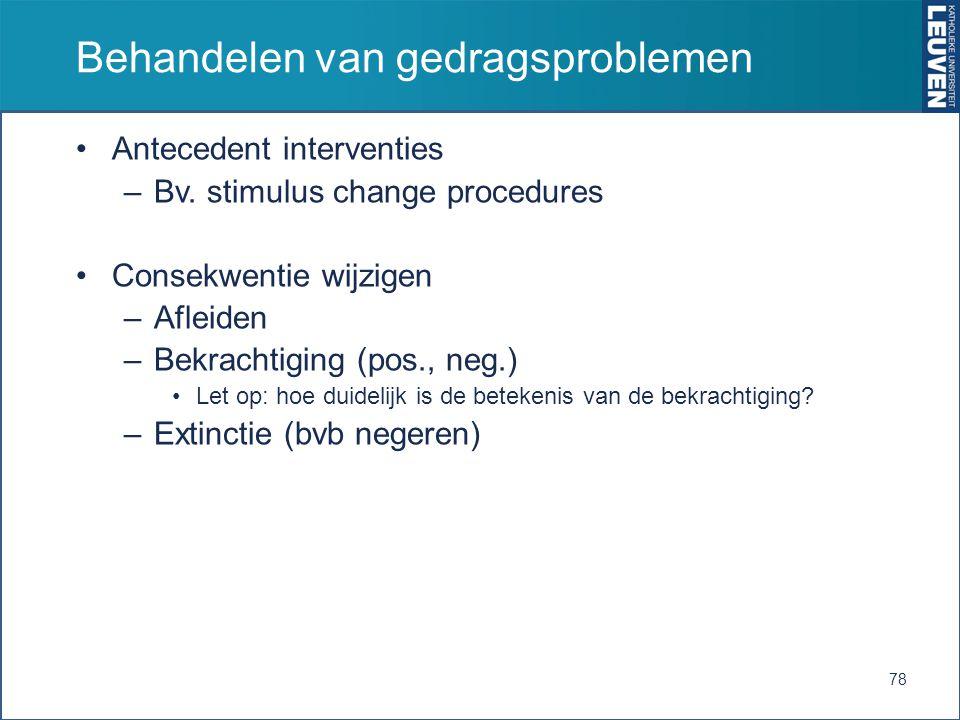 Behandelen van gedragsproblemen Antecedent interventies –Bv.