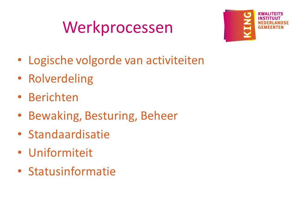 Werkprocessen Logische volgorde van activiteiten Rolverdeling Berichten Bewaking, Besturing, Beheer Standaardisatie Uniformiteit Statusinformatie