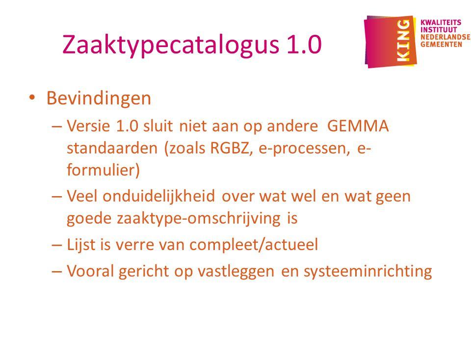 Zaaktypecatalogus 1.0 Bevindingen – Versie 1.0 sluit niet aan op andere GEMMA standaarden (zoals RGBZ, e-processen, e- formulier) – Veel onduidelijkhe