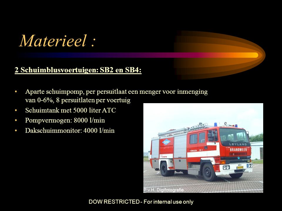 DOW RESTRICTED - For internal use only Materieel : 1 Hulpverleningsvoertuig HV2 ( W5) + Gaspakken Dit voertuig bevat allerhande redgereedschap en de gaspakken.