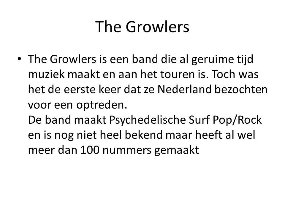 The Growlers The Growlers is een band die al geruime tijd muziek maakt en aan het touren is. Toch was het de eerste keer dat ze Nederland bezochten vo