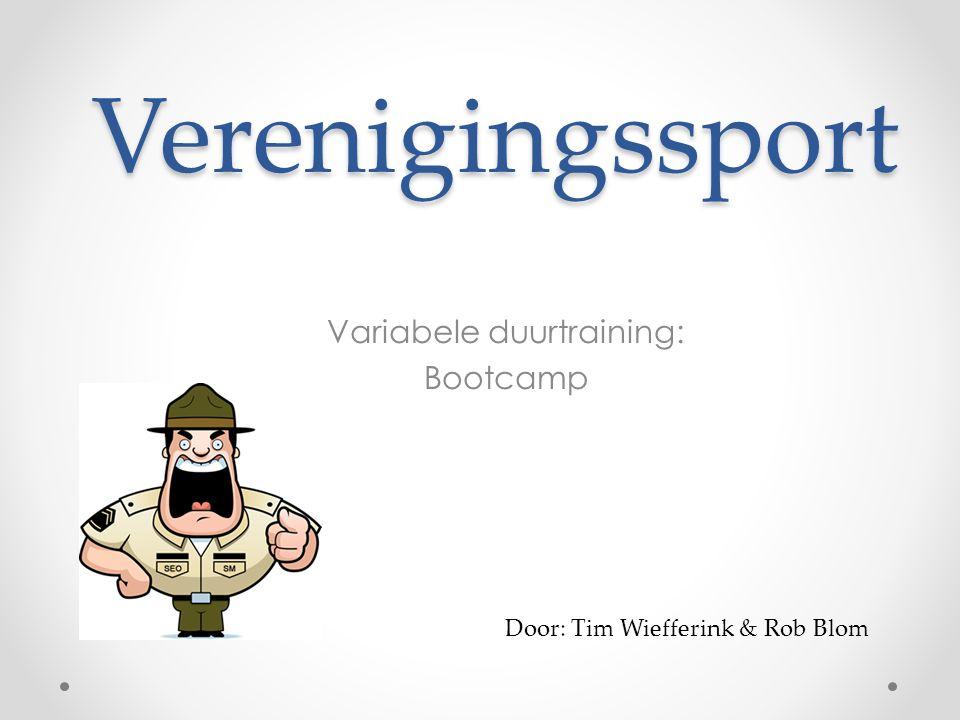 Verenigingssport Variabele duurtraining: Bootcamp Door: Tim Wiefferink & Rob Blom