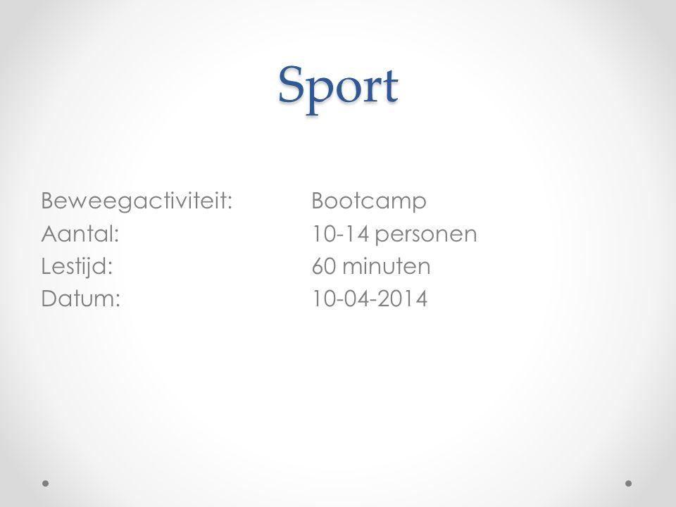 Sport Beweegactiviteit: Bootcamp Aantal:10-14 personen Lestijd: 60 minuten Datum: 10-04-2014
