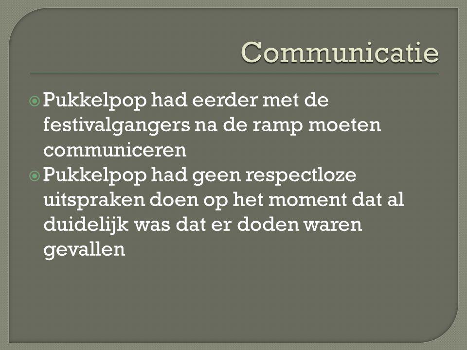  Pukkelpop had eerder met de festivalgangers na de ramp moeten communiceren  Pukkelpop had geen respectloze uitspraken doen op het moment dat al duidelijk was dat er doden waren gevallen