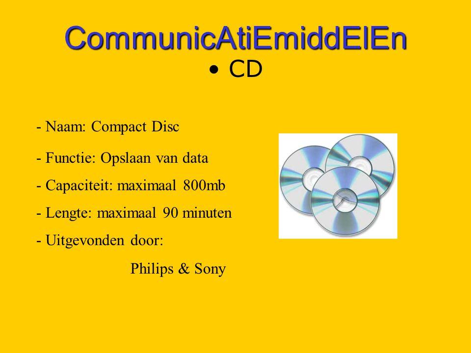 CommunicAtiEmiddElEn CD - Naam: Compact Disc - Functie: Opslaan van data - Capaciteit: maximaal 800mb - Lengte: maximaal 90 minuten - Uitgevonden door: Philips & Sony