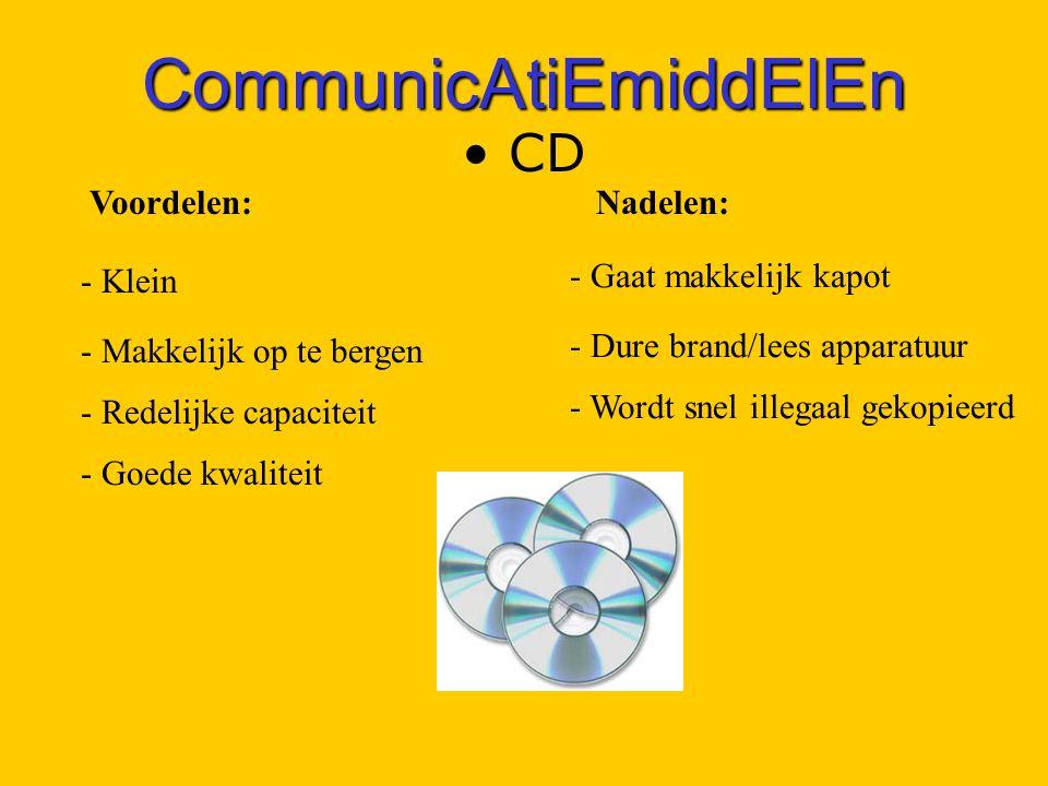 CommunicAtiEmiddElEn CD - Klein - Makkelijk op te bergen - Redelijke capaciteit - Goede kwaliteit Voordelen:Nadelen: - Gaat makkelijk kapot - Dure brand/lees apparatuur - Wordt snel illegaal gekopieerd