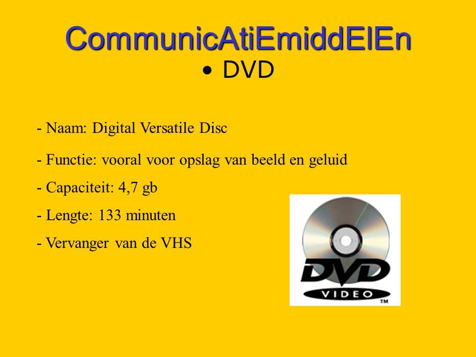 CommunicAtiEmiddElEn DVD - Naam: Digital Versatile Disc - Functie: vooral voor opslag van beeld en geluid - Capaciteit: 4,7 gb - Lengte: 133 minuten - Vervanger van de VHS