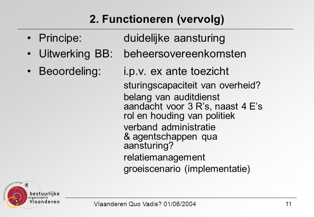 Vlaanderen Quo Vadis? 01/06/200411 2. Functioneren (vervolg) Principe: duidelijke aansturing Uitwerking BB:beheersovereenkomsten Beoordeling: i.p.v. e