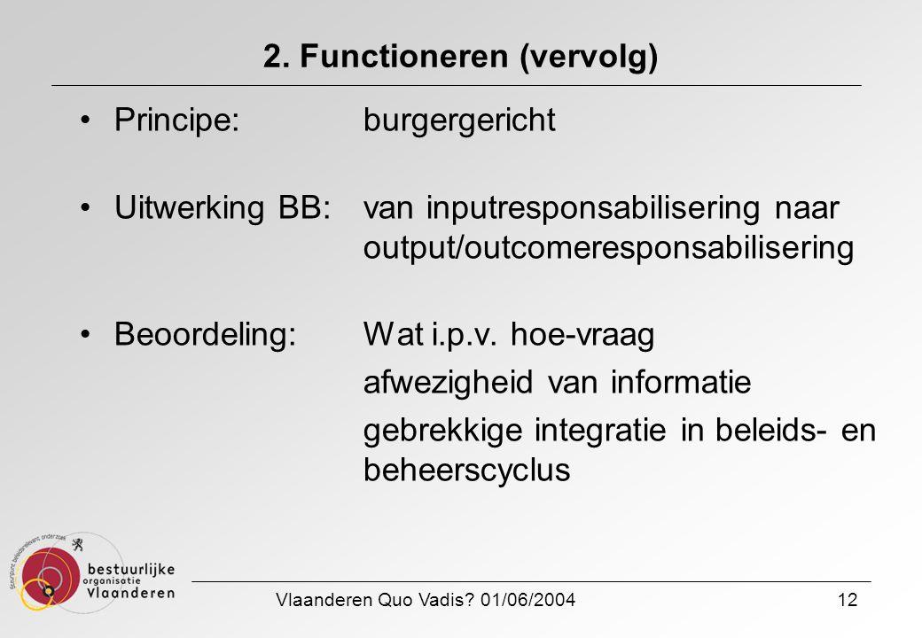 Vlaanderen Quo Vadis? 01/06/200412 2. Functioneren (vervolg) Principe: burgergericht Uitwerking BB:van inputresponsabilisering naar output/outcomeresp