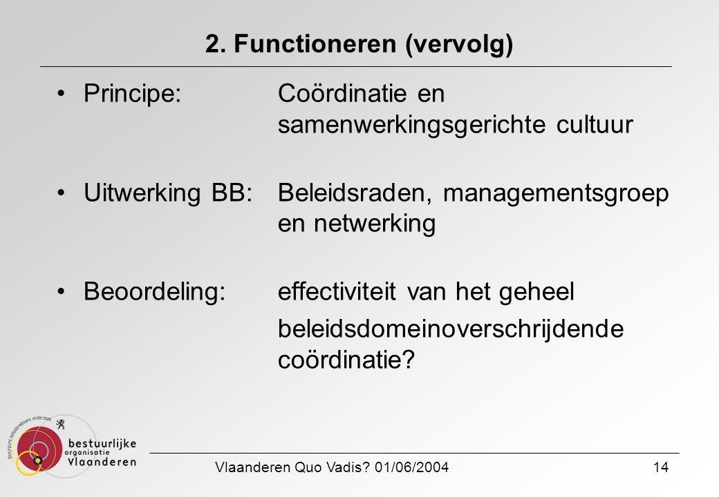 Vlaanderen Quo Vadis? 01/06/200414 2. Functioneren (vervolg) Principe: Coördinatie en samenwerkingsgerichte cultuur Uitwerking BB:Beleidsraden, manage