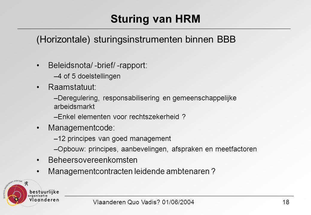 Vlaanderen Quo Vadis? 01/06/200418 Sturing van HRM (Horizontale) sturingsinstrumenten binnen BBB Beleidsnota/ -brief/ -rapport: –4 of 5 doelstellingen