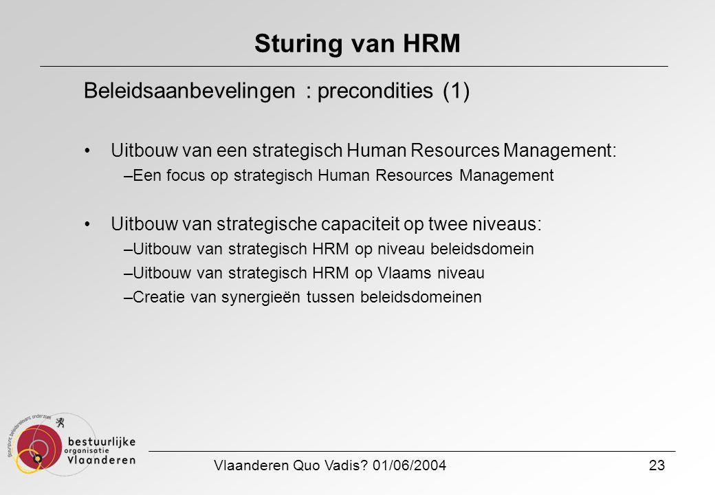 Vlaanderen Quo Vadis? 01/06/200423 Sturing van HRM Beleidsaanbevelingen : precondities (1) Uitbouw van een strategisch Human Resources Management: –Ee