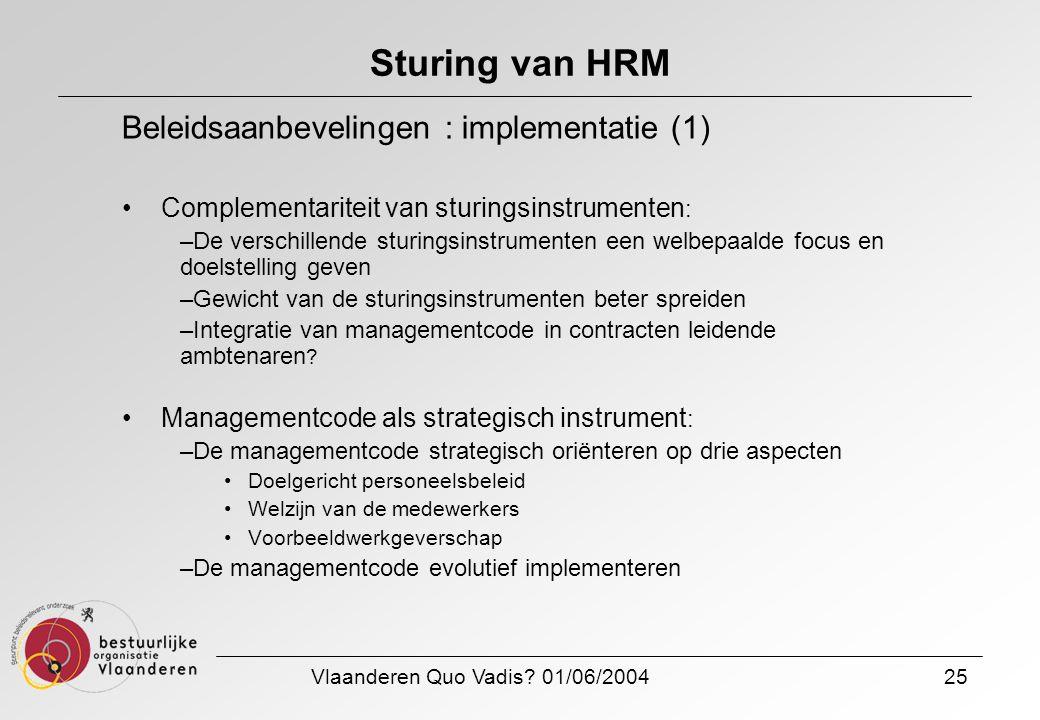 Vlaanderen Quo Vadis? 01/06/200425 Sturing van HRM Beleidsaanbevelingen : implementatie (1) Complementariteit van sturingsinstrumenten : –De verschill