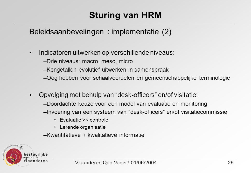 Vlaanderen Quo Vadis? 01/06/200426 Sturing van HRM Beleidsaanbevelingen : implementatie (2) Indicatoren uitwerken op verschillende niveaus: –Drie nive