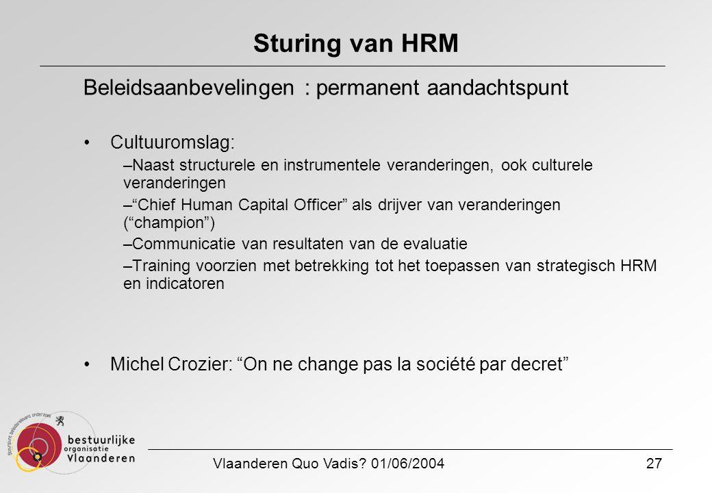 Vlaanderen Quo Vadis? 01/06/200427 Sturing van HRM Beleidsaanbevelingen : permanent aandachtspunt Cultuuromslag: –Naast structurele en instrumentele v