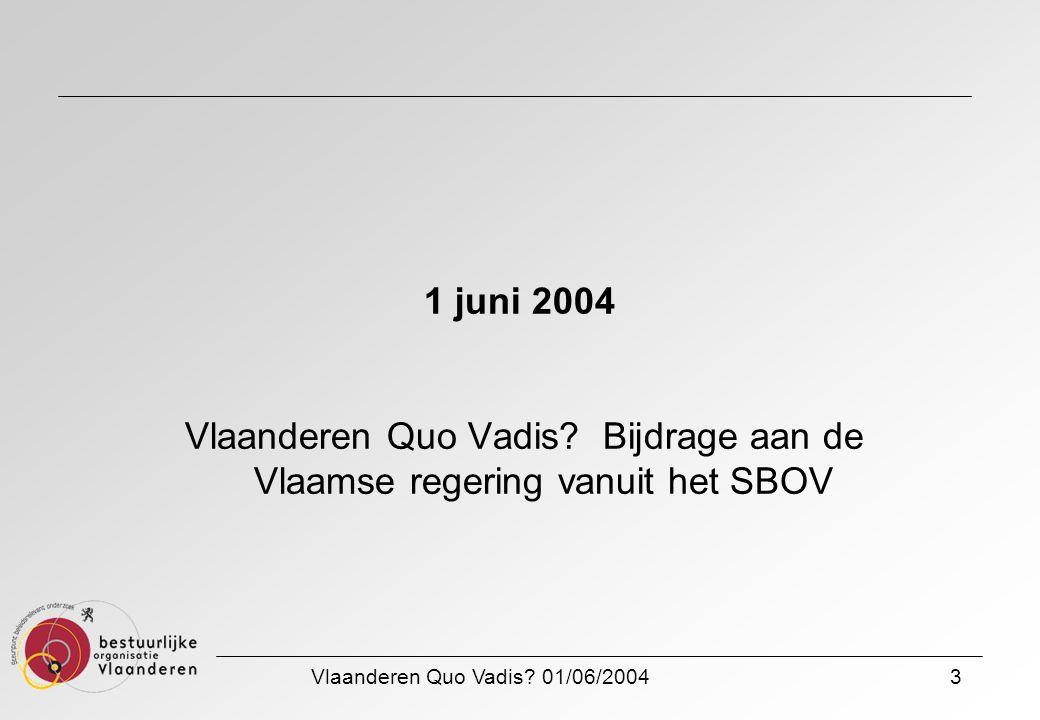 Vlaanderen Quo Vadis? 01/06/20043 1 juni 2004 Vlaanderen Quo Vadis? Bijdrage aan de Vlaamse regering vanuit het SBOV