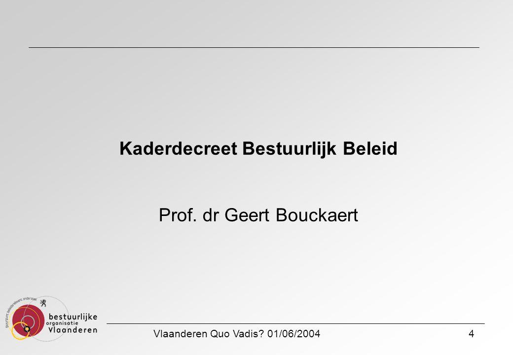 Vlaanderen Quo Vadis? 01/06/20044 Kaderdecreet Bestuurlijk Beleid Prof. dr Geert Bouckaert
