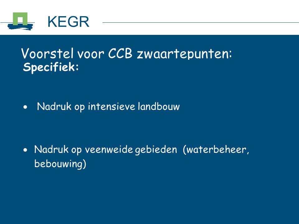 Voorstel voor CCB zwaartepunten: Specifiek:  Nadruk op intensieve landbouw  Nadruk op veenweide gebieden (waterbeheer, bebouwing) KEGR