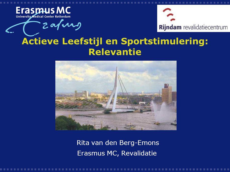 Actieve Leefstijl en Sportstimulering: Relevantie Rita van den Berg-Emons Erasmus MC, Revalidatie