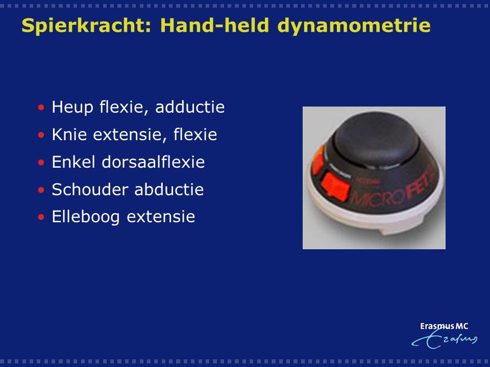 Spierkracht: Hand-held dynamometrie  Heup flexie, adductie  Knie extensie, flexie  Enkel dorsaalflexie  Schouder abductie  Elleboog extensie