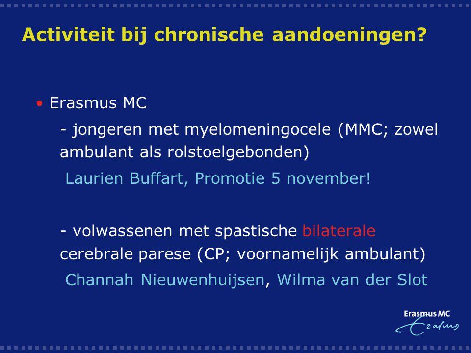 Activiteit bij chronische aandoeningen?  Erasmus MC  - jongeren met myelomeningocele (MMC; zowel ambulant als rolstoelgebonden)  Laurien Buffart, P