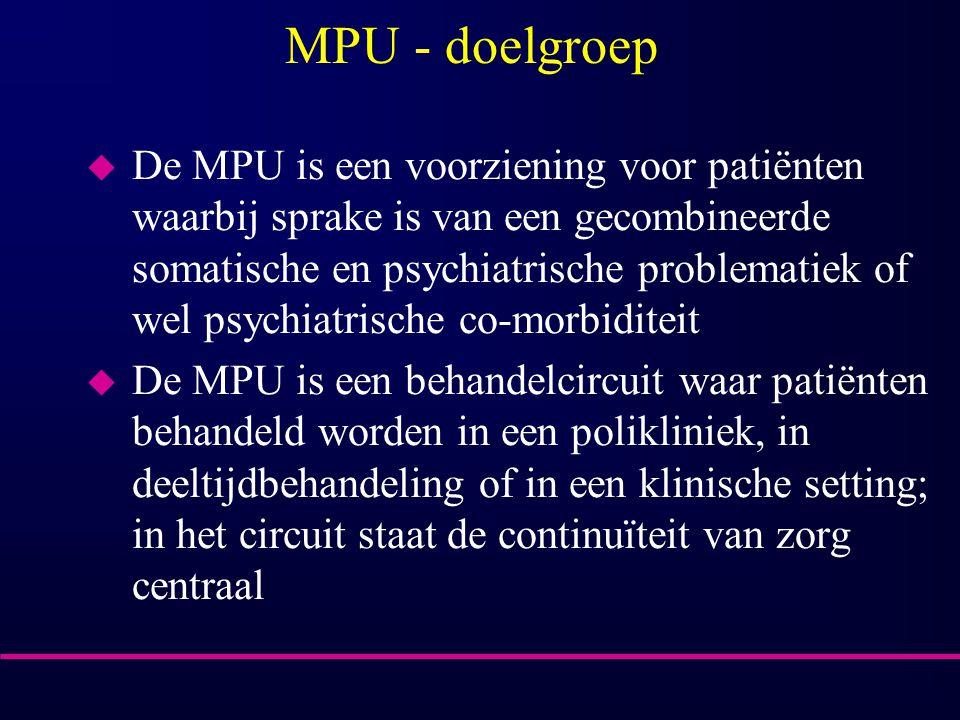 MPU - doelgroep u De MPU is een voorziening voor patiënten waarbij sprake is van een gecombineerde somatische en psychiatrische problematiek of wel ps