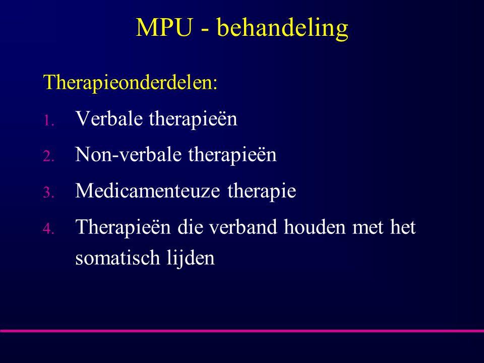 MPU - behandeling Therapieonderdelen: 1. Verbale therapieën 2. Non-verbale therapieën 3. Medicamenteuze therapie 4. Therapieën die verband houden met
