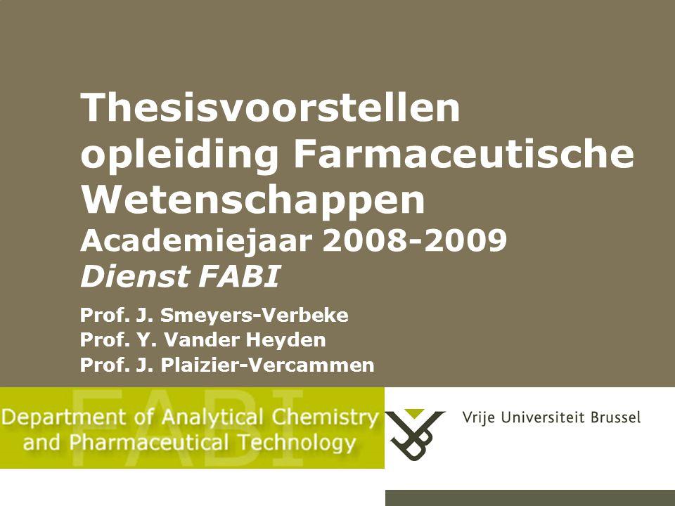 Thesisvoorstellen opleiding Farmaceutische Wetenschappen Academiejaar 2008-2009 Dienst FABI Prof. J. Smeyers-Verbeke Prof. Y. Vander Heyden Prof. J. P