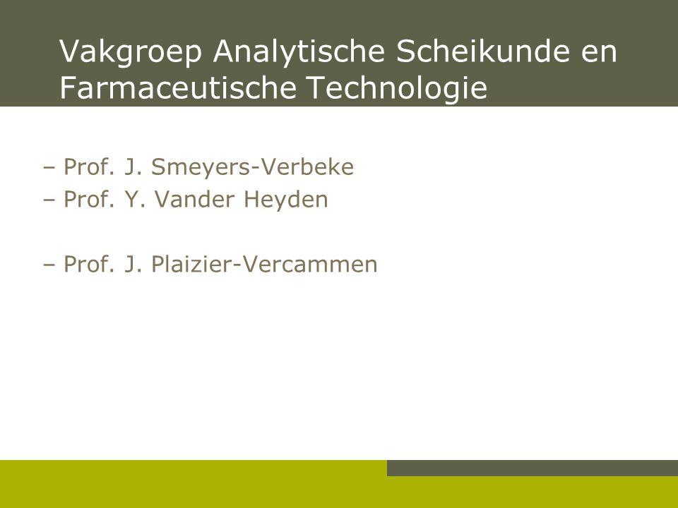 Vakgroep Analytische Scheikunde en Farmaceutische Technologie –Prof. J. Smeyers-Verbeke –Prof. Y. Vander Heyden –Prof. J. Plaizier-Vercammen