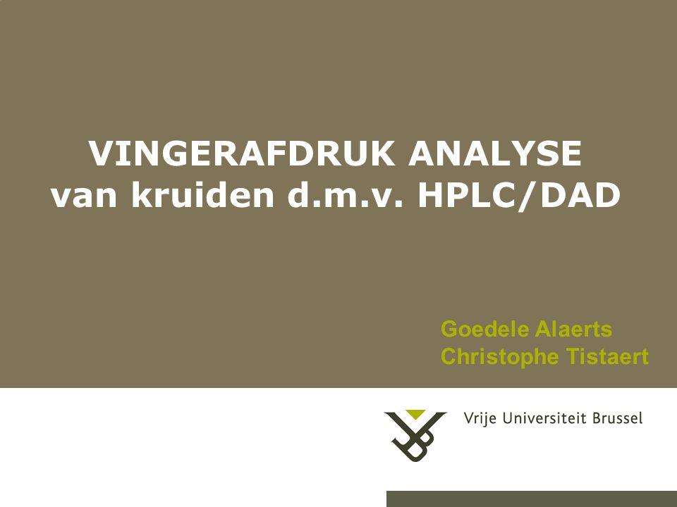 VINGERAFDRUK ANALYSE van kruiden d.m.v. HPLC/DAD Goedele Alaerts Christophe Tistaert