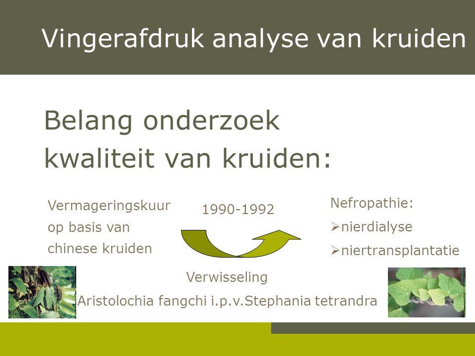 Belang onderzoek kwaliteit van kruiden: Vingerafdruk analyse van kruiden Vermageringskuur op basis van chinese kruiden Nefropathie:  nierdialyse  ni