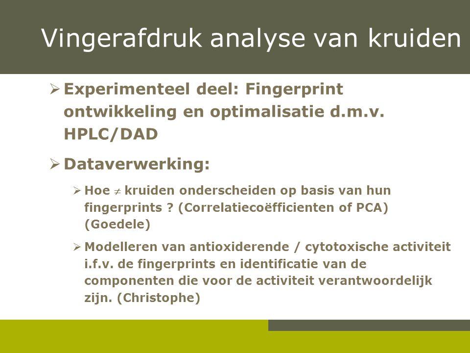 Vingerafdruk analyse van kruiden  Experimenteel deel: Fingerprint ontwikkeling en optimalisatie d.m.v. HPLC/DAD  Dataverwerking:  Hoe  kruiden ond