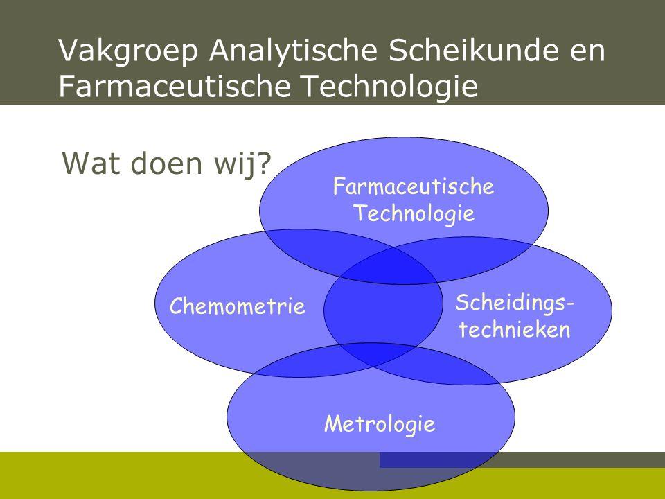Vakgroep Analytische Scheikunde en Farmaceutische Technologie Wat doen wij? Chemometrie Metrologie Scheidings- technieken Farmaceutische Technologie