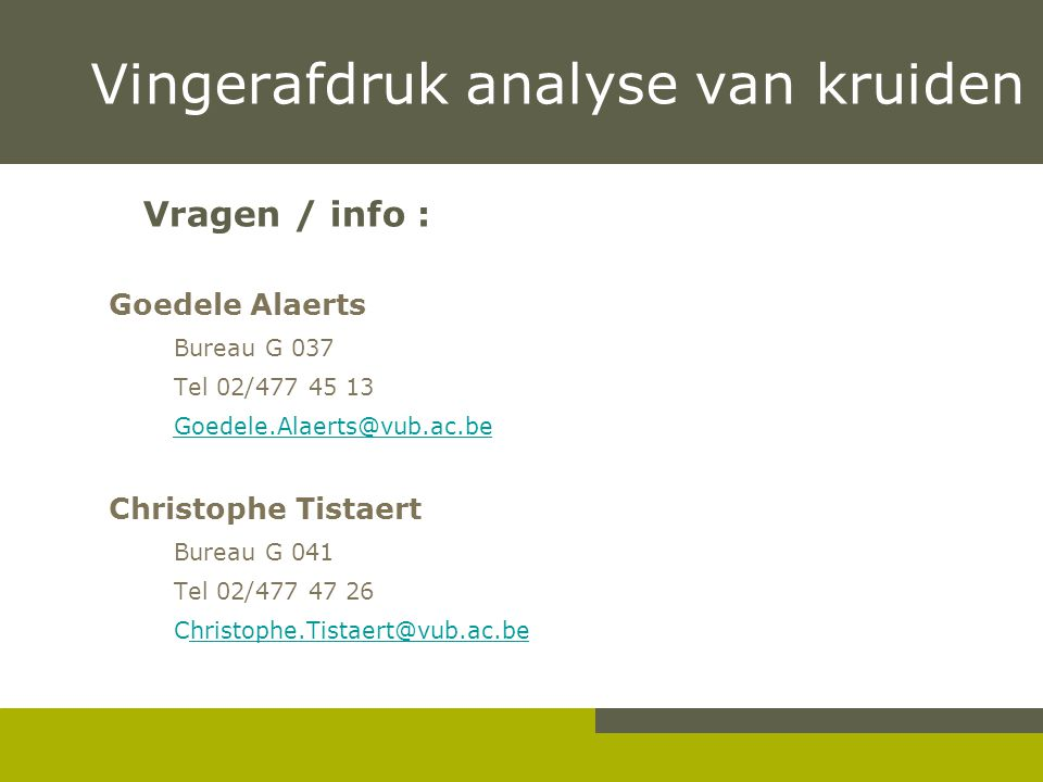 Vingerafdruk analyse van kruiden Vragen / info : Goedele Alaerts Bureau G 037 Tel 02/477 45 13 Goedele.Alaerts@vub.ac.be Christophe Tistaert Bureau G
