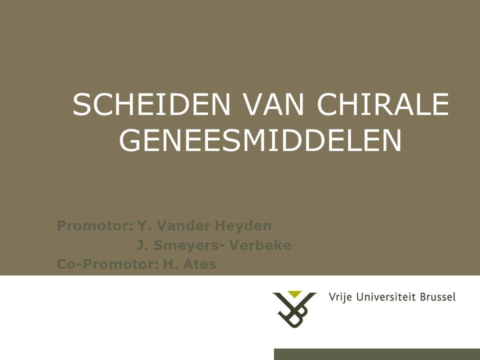 SCHEIDEN VAN CHIRALE GENEESMIDDELEN Promotor: Y. Vander Heyden J. Smeyers- Verbeke Co-Promotor: H. Ates