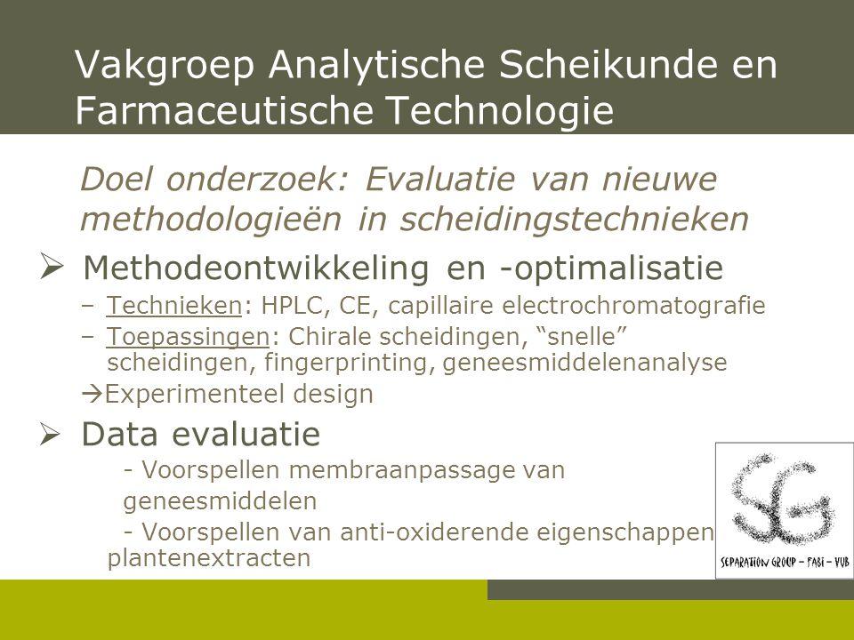 Vakgroep Analytische Scheikunde en Farmaceutische Technologie Doel onderzoek: Evaluatie van nieuwe methodologieën in scheidingstechnieken  Methodeont