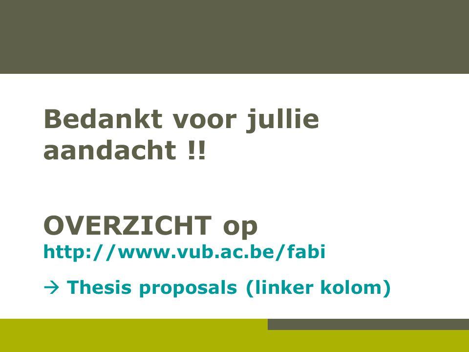 Bedankt voor jullie aandacht !! OVERZICHT op http://www.vub.ac.be/fabi  Thesis proposals (linker kolom)