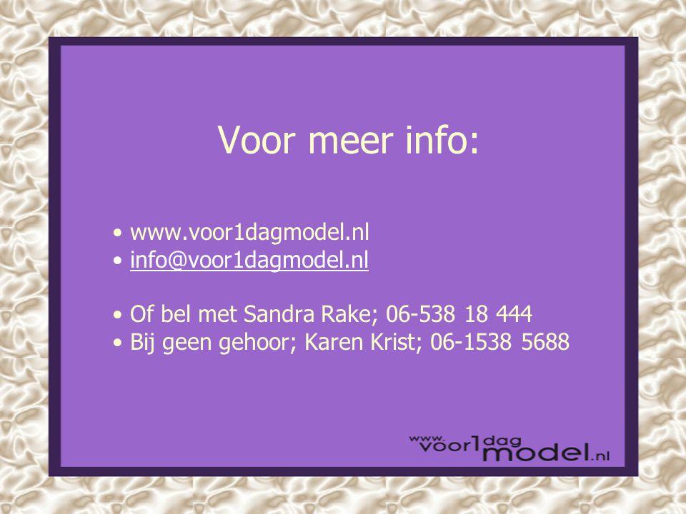 Voor meer info: www.voor1dagmodel.nl info@voor1dagmodel.nl Of bel met Sandra Rake; 06-538 18 444 Bij geen gehoor; Karen Krist; 06-1538 5688