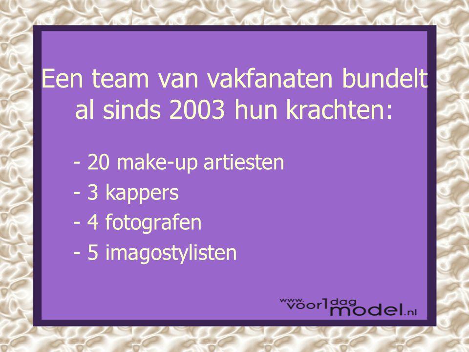 Een team van vakfanaten bundelt al sinds 2003 hun krachten: - 20 make-up artiesten - 3 kappers - 4 fotografen - 5 imagostylisten