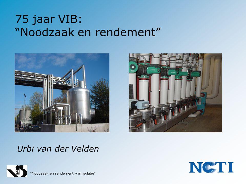 """""""Noodzaak en rendement van isolatie"""" Urbi van der Velden 75 jaar VIB: """"Noodzaak en rendement"""""""