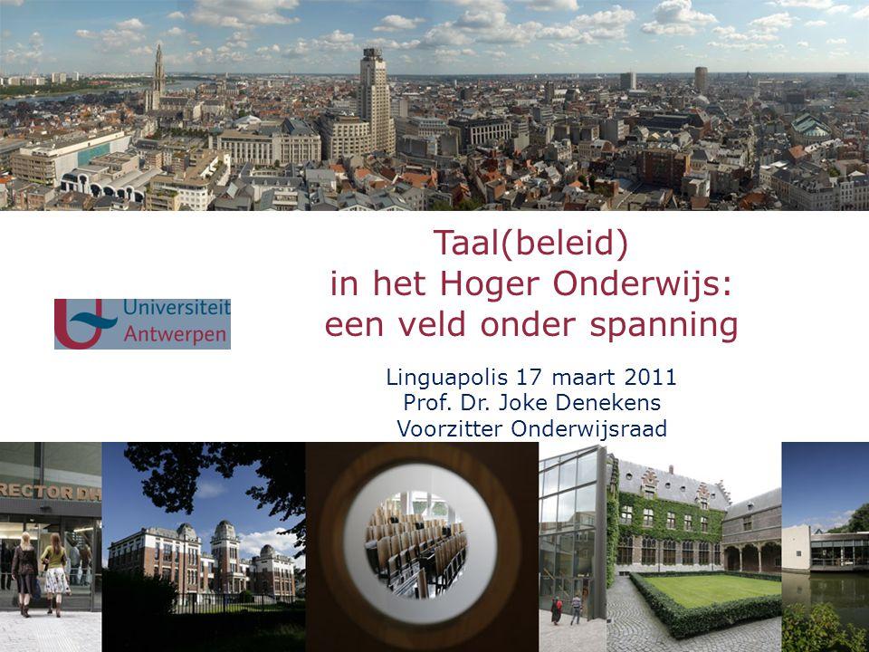 Taal(beleid) in het Hoger Onderwijs: een veld onder spanning Linguapolis 17 maart 2011 Prof.