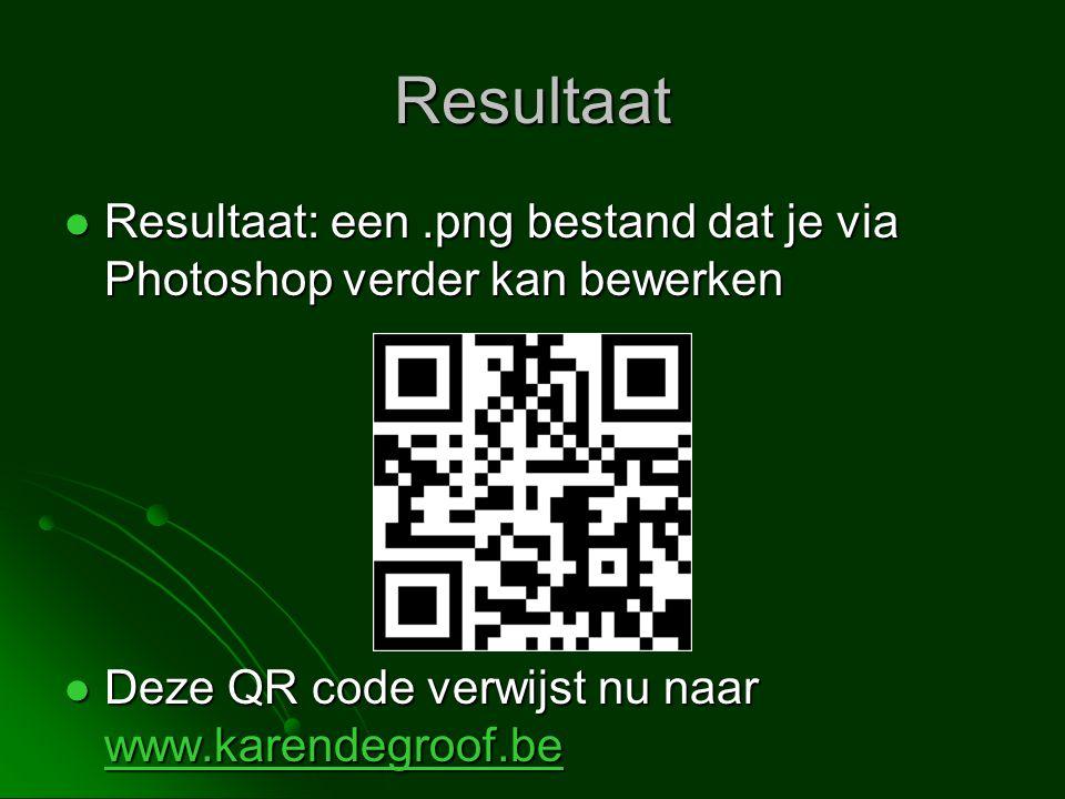 Resultaat Resultaat: een.png bestand dat je via Photoshop verder kan bewerken Resultaat: een.png bestand dat je via Photoshop verder kan bewerken Deze QR code verwijst nu naar www.karendegroof.be Deze QR code verwijst nu naar www.karendegroof.be www.karendegroof.be
