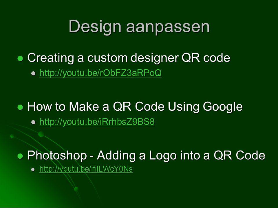 Design aanpassen Creating a custom designer QR code Creating a custom designer QR code http://youtu.be/rObFZ3aRPoQ http://youtu.be/rObFZ3aRPoQ http://youtu.be/rObFZ3aRPoQ How to Make a QR Code Using Google How to Make a QR Code Using Google http://youtu.be/iRrhbsZ9BS8 http://youtu.be/iRrhbsZ9BS8 http://youtu.be/iRrhbsZ9BS8 Photoshop - Adding a Logo into a QR Code Photoshop - Adding a Logo into a QR Code http://youtu.be/ifilLWcY0Ns http://youtu.be/ifilLWcY0Ns http://youtu.be/ifilLWcY0Ns