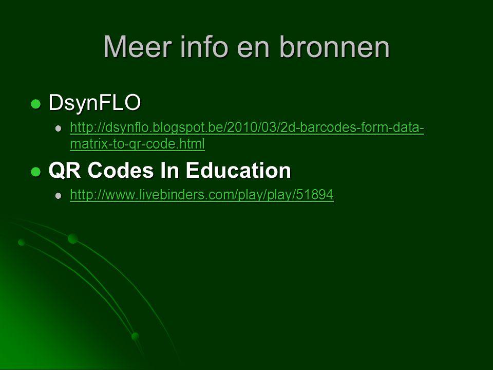 Meer info en bronnen DsynFLO DsynFLO http://dsynflo.blogspot.be/2010/03/2d-barcodes-form-data- matrix-to-qr-code.html http://dsynflo.blogspot.be/2010/03/2d-barcodes-form-data- matrix-to-qr-code.html http://dsynflo.blogspot.be/2010/03/2d-barcodes-form-data- matrix-to-qr-code.html http://dsynflo.blogspot.be/2010/03/2d-barcodes-form-data- matrix-to-qr-code.html QR Codes In Education QR Codes In Education http://www.livebinders.com/play/play/51894 http://www.livebinders.com/play/play/51894 http://www.livebinders.com/play/play/51894
