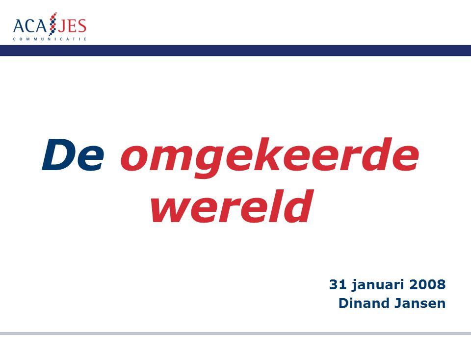 De omgekeerde wereld 31 januari 2008 Dinand Jansen