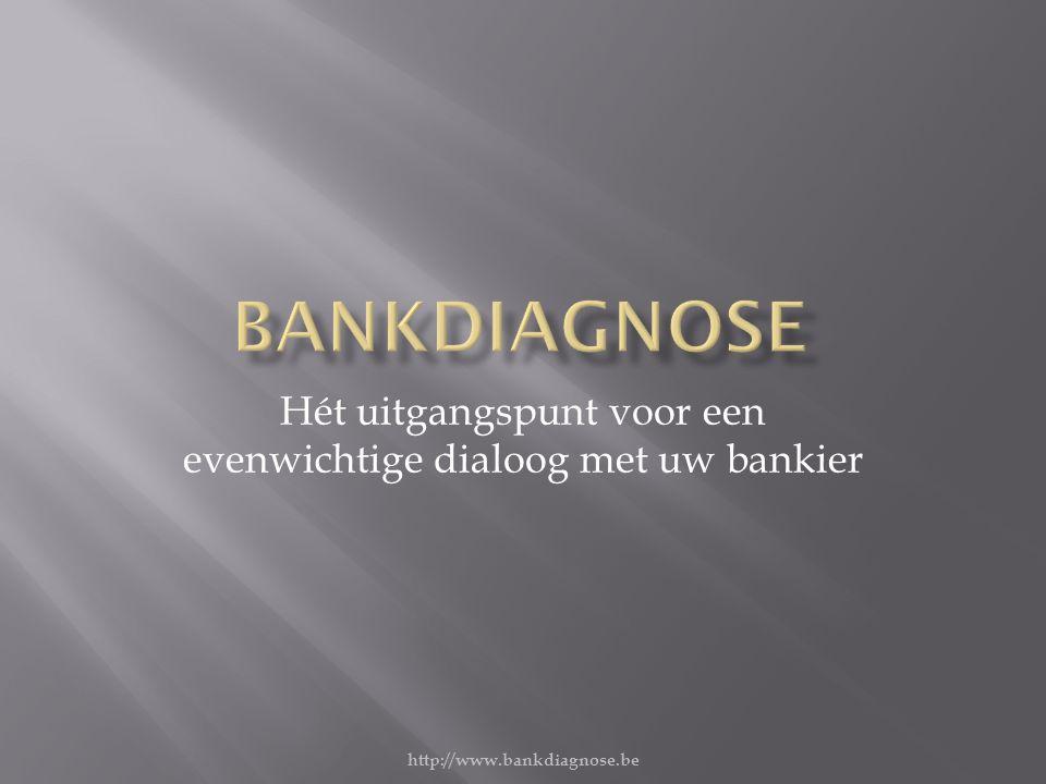 Hét uitgangspunt voor een evenwichtige dialoog met uw bankier http://www.bankdiagnose.be