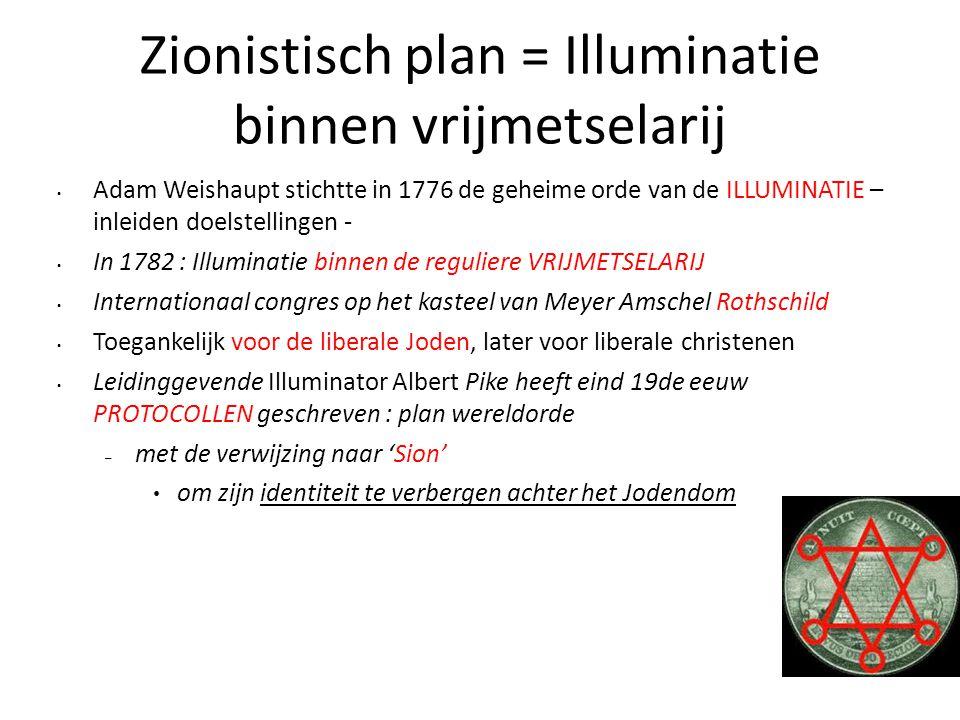 Zionistisch plan = Illuminatie binnen vrijmetselarij Adam Weishaupt stichtte in 1776 de geheime orde van de ILLUMINATIE – inleiden doelstellingen - In