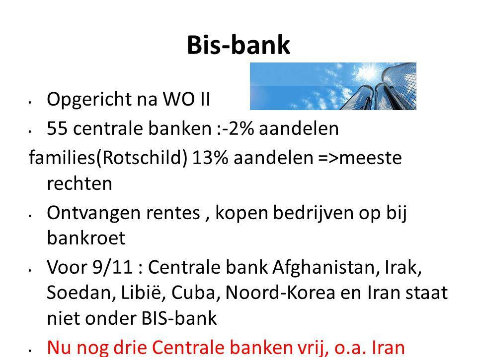 Bis-bank Opgericht na WO II 55 centrale banken :-2% aandelen families(Rotschild) 13% aandelen =>meeste rechten Ontvangen rentes, kopen bedrijven op bi