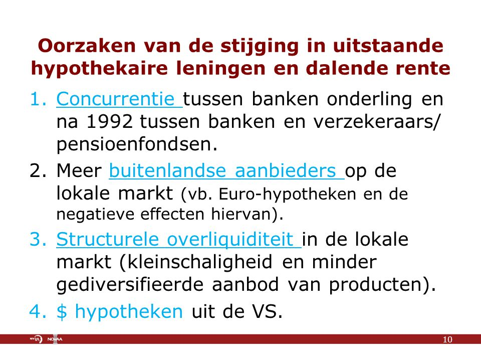 Oorzaken van de stijging in uitstaande hypothekaire leningen en dalende rente 1.Concurrentie tussen banken onderling en na 1992 tussen banken en verzekeraars/ pensioenfondsen.