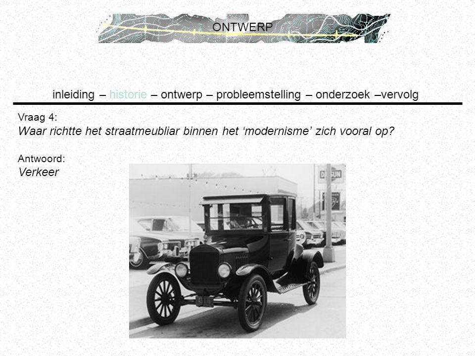 inleiding – historie – ontwerp – probleemstelling – onderzoek –vervolg ONTWERP Vraag 4: Waar richtte het straatmeubliar binnen het 'modernisme' zich v